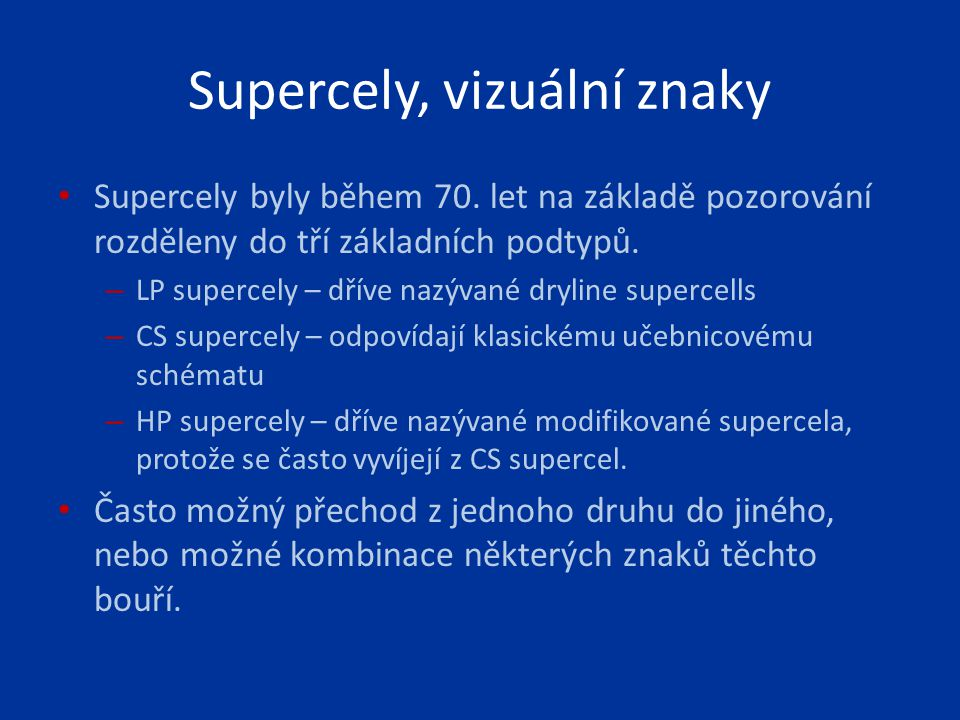 Supercely byly během 70. let na základě pozorování rozděleny do tří základních podtypů. – LP supercely – dříve nazývané dryline supercells – CS superc