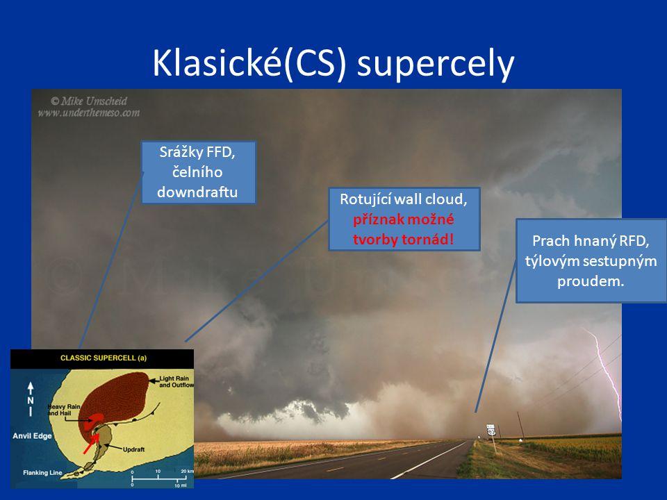 Klasické(CS) supercely Rotující wall cloud, příznak možné tvorby tornád! Srážky FFD, čelního downdraftu Prach hnaný RFD, týlovým sestupným proudem.
