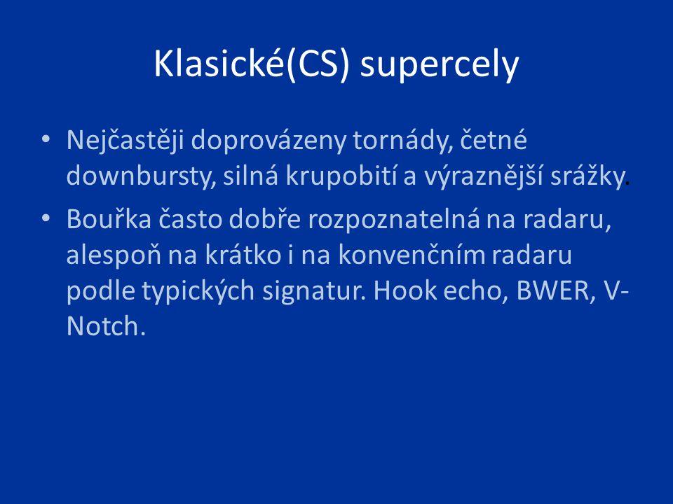 Klasické(CS) supercely Nejčastěji doprovázeny tornády, četné downbursty, silná krupobití a výraznější srážky. Bouřka často dobře rozpoznatelná na rada