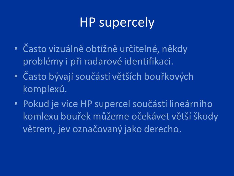 HP supercely Často vizuálně obtížně určitelné, někdy problémy i při radarové identifikaci. Často bývají součástí větších bouřkových komplexů. Pokud je