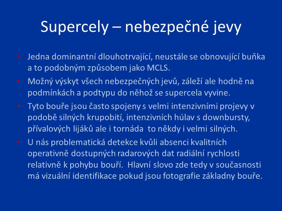 Supercely – nebezpečné jevy Jedna dominantní dlouhotrvající, neustále se obnovující buňka a to podobným způsobem jako MCLS. Možný výskyt všech nebezpe