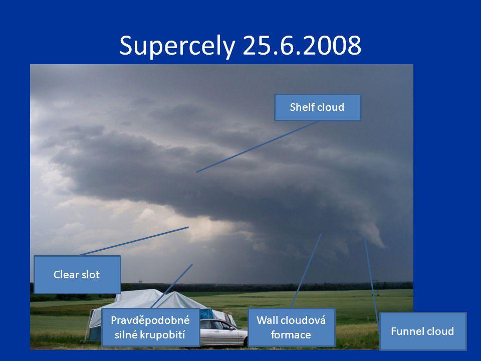 Supercely 25.6.2008 Funnel cloud Wall cloudová formace Clear slot Shelf cloud Pravděpodobné silné krupobití