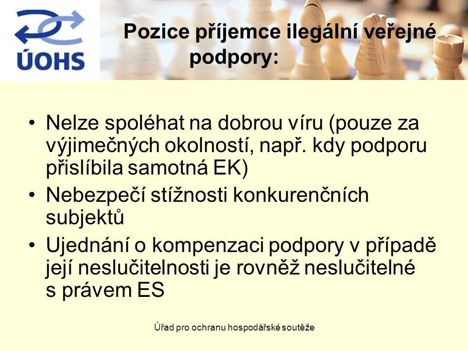 Úřad pro ochranu hospodářské soutěže Pozice příjemce ilegální veřejné podpory: Nelze spoléhat na dobrou víru (pouze za výjimečných okolností, např. kd