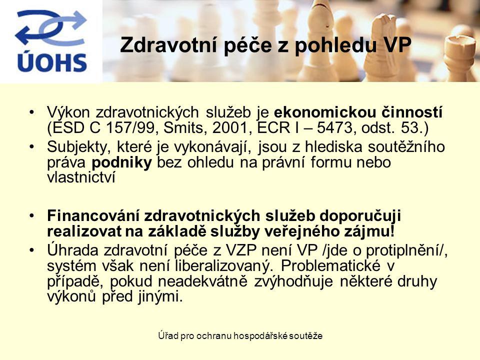 Úřad pro ochranu hospodářské soutěže Zdravotní péče z pohledu VP Výkon zdravotnických služeb je ekonomickou činností (ESD C 157/99, Smits, 2001, ECR I