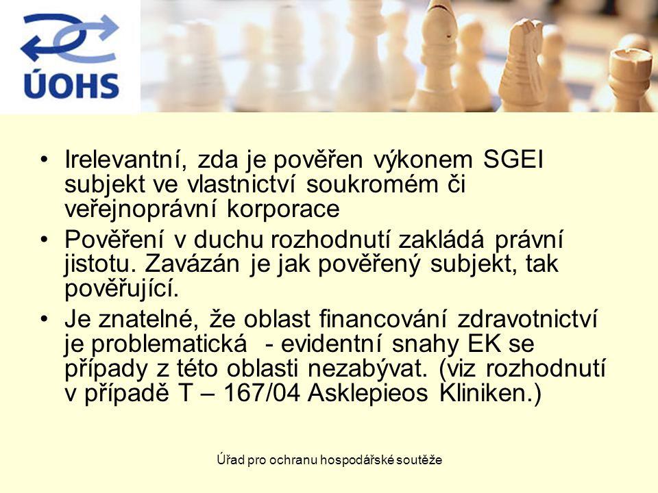 Úřad pro ochranu hospodářské soutěže Irelevantní, zda je pověřen výkonem SGEI subjekt ve vlastnictví soukromém či veřejnoprávní korporace Pověření v d