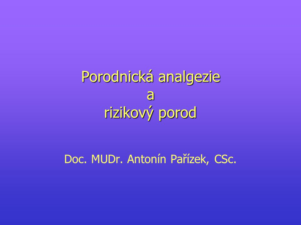 Paracervikální analgezie Výhody - vysoká analgetická účinnost Nevýhody - bradykardie plodu - chybí možnost kontinuálního podání farmak - není možnost přechodu k anestezii pro operační porod