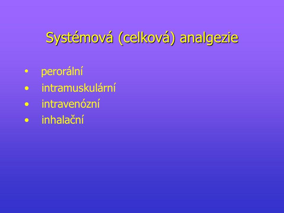 Systémová (celková) analgezie perorální intramuskulární intravenózní inhalační