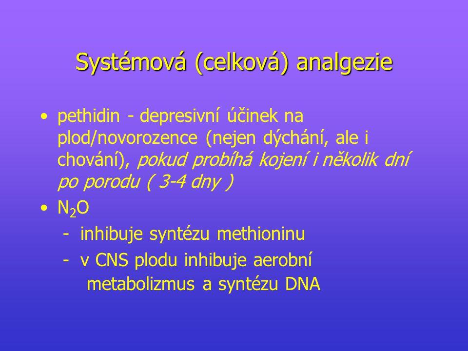 Systémová (celková) analgezie pethidin - depresivní účinek na plod/novorozence (nejen dýchání, ale i chování), pokud probíhá kojení i několik dní po porodu ( 3-4 dny ) N 2 O - inhibuje syntézu methioninu - v CNS plodu inhibuje aerobní metabolizmus a syntézu DNA