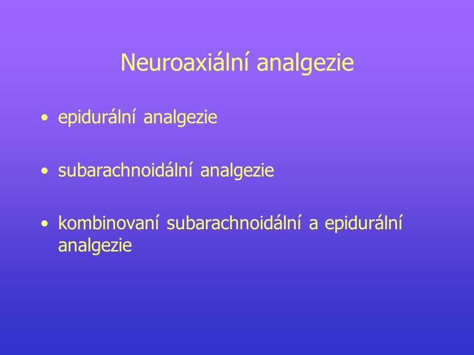 Neuroaxiální analgezie epidurální analgezie subarachnoidální analgezie kombinovaní subarachnoidální a epidurální analgezie