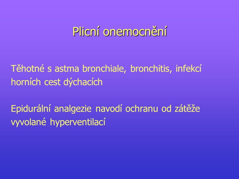 Plicní onemocnění Těhotné s astma bronchiale, bronchitis, infekcí horních cest dýchacích Epidurální analgezie navodí ochranu od zátěže vyvolané hyperventilací