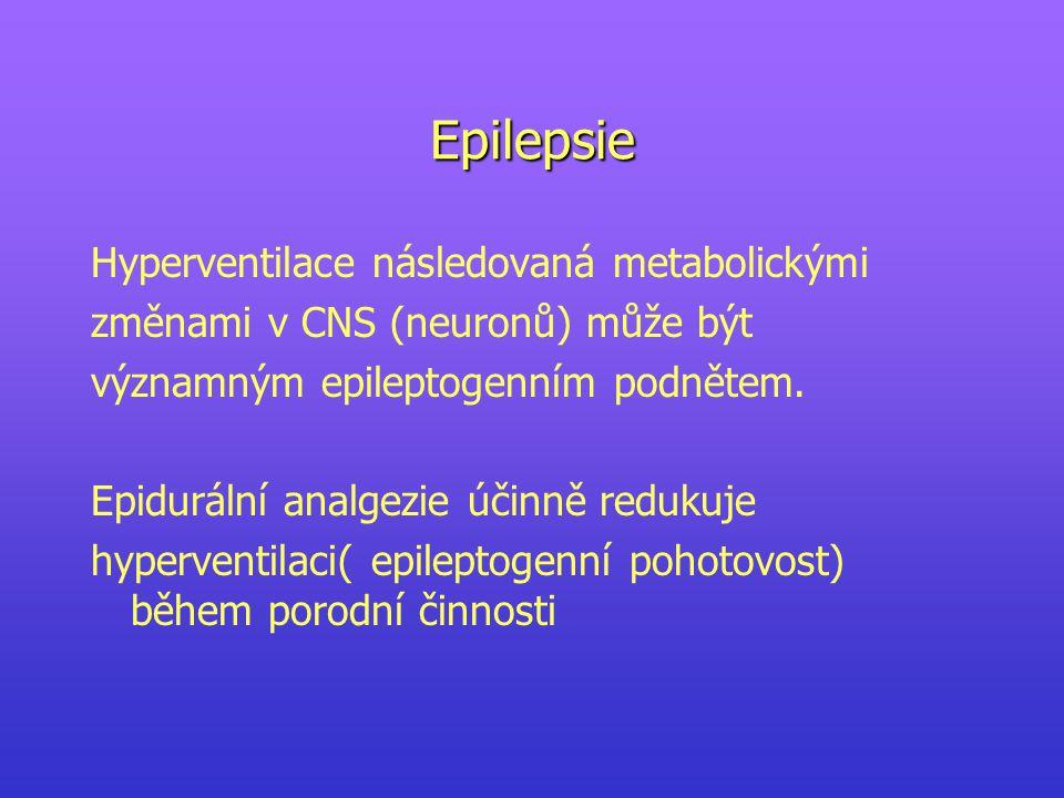 Epilepsie Hyperventilace následovaná metabolickými změnami v CNS (neuronů) může být významným epileptogenním podnětem. Epidurální analgezie účinně red