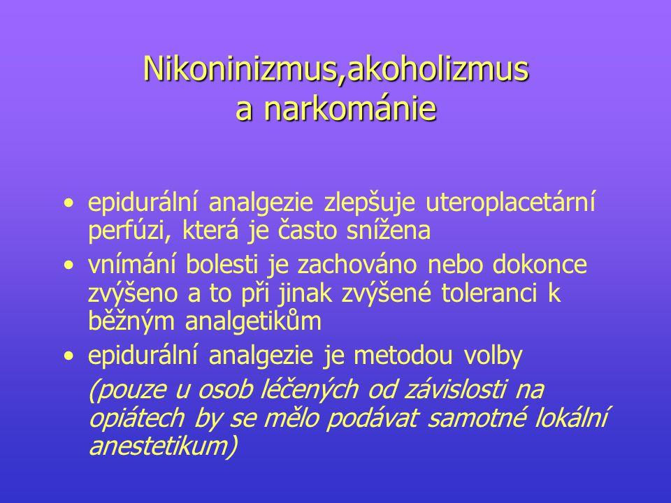 Nikoninizmus,akoholizmus a narkománie epidurální analgezie zlepšuje uteroplacetární perfúzi, která je často snížena vnímání bolesti je zachováno nebo