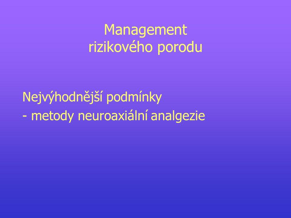 Management rizikového porodu Nejvýhodnější podmínky - metody neuroaxiální analgezie
