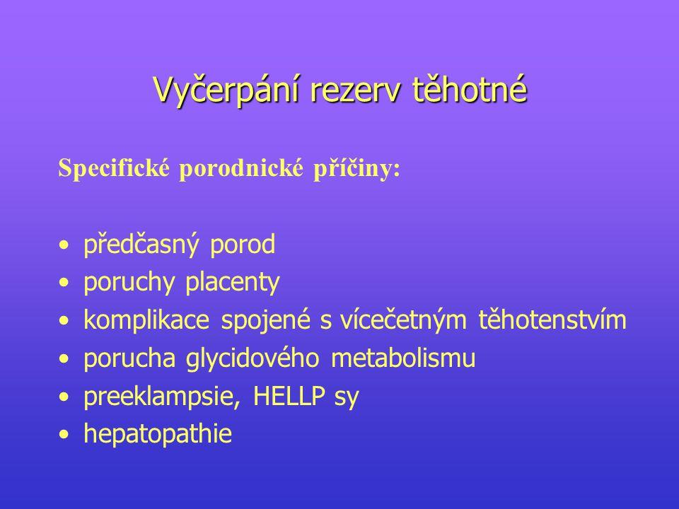 Specifické porodnické příčiny: předčasný porod poruchy placenty komplikace spojené s vícečetným těhotenstvím porucha glycidového metabolismu preeklampsie, HELLP sy hepatopathie Vyčerpání rezerv těhotné