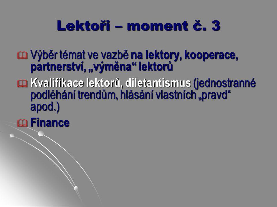 """Lektoři – moment č. 3  Výběr témat ve vazbě na lektory, kooperace, partnerství, """"výměna"""" lektorů  Kvalifikace lektorů, diletantismus (jednostranné p"""
