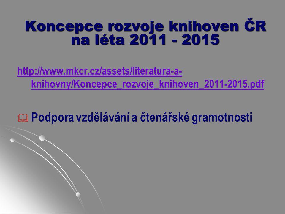 Koncepce rozvoje knihoven ČR na léta 2011 - 2015 http://www.mkcr.cz/assets/literatura-a- knihovny/Koncepce_rozvoje_knihoven_2011-2015.pdf   Podpora