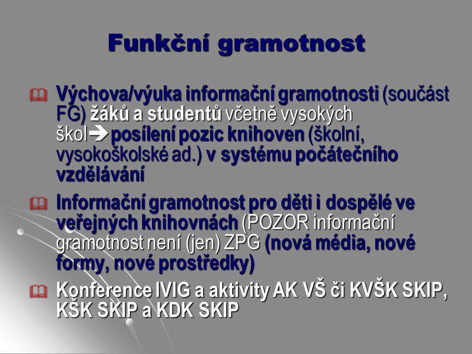 Funkční gramotnost  Výchova/výuka informační gramotnosti (součást FG) žáků a studentů včetně vysokých škol  posílení pozic knihoven (školní, vysokoš