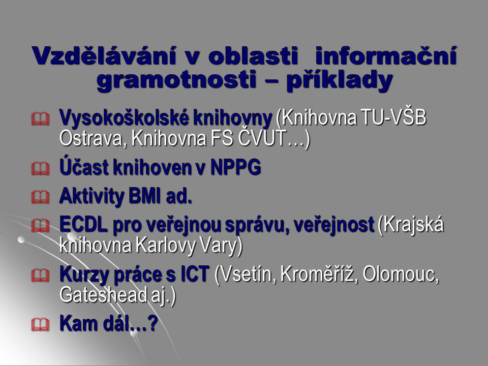 Vzdělávání v oblasti informační gramotnosti – příklady  Vysokoškolské knihovny (Knihovna TU-VŠB Ostrava, Knihovna FS ČVUT…)  Účast knihoven v NPPG 