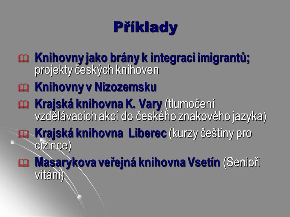 Příklady  Knihovny jako brány k integraci imigrantů; projekty českých knihoven  Knihovny v Nizozemsku  Krajská knihovna K. Vary (tlumočení vzděláva