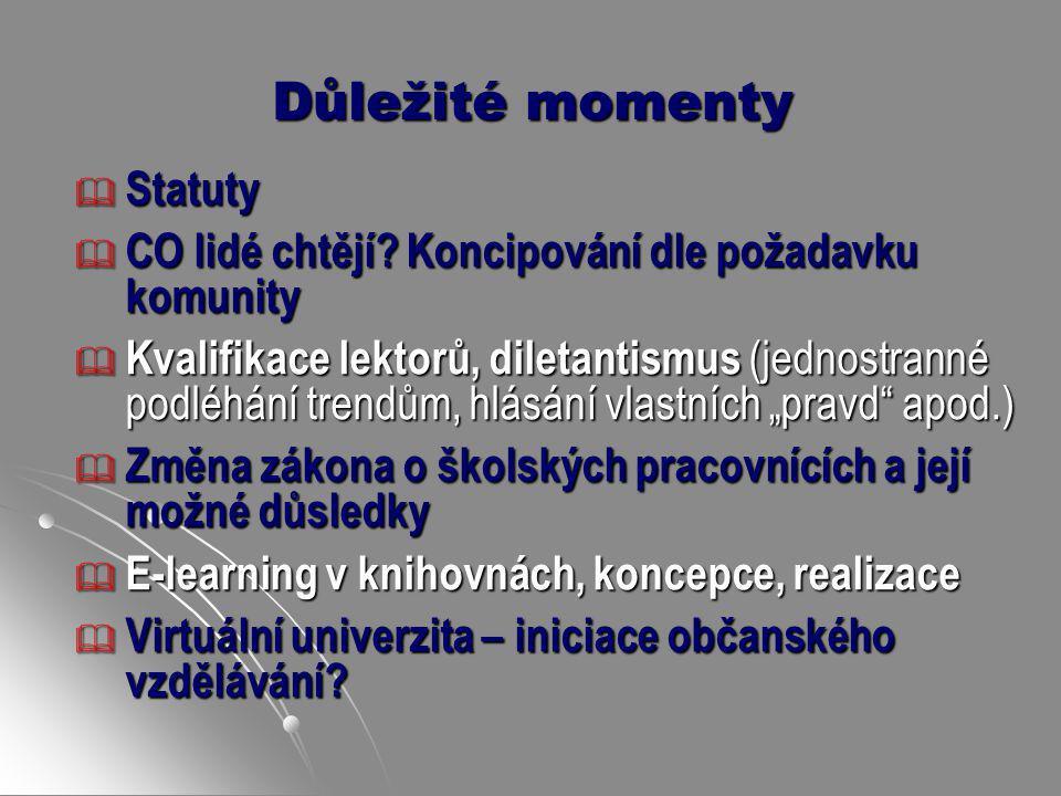 Důležité momenty  Statuty  CO lidé chtějí? Koncipování dle požadavku komunity  Kvalifikace lektorů, diletantismus (jednostranné podléhání trendům,