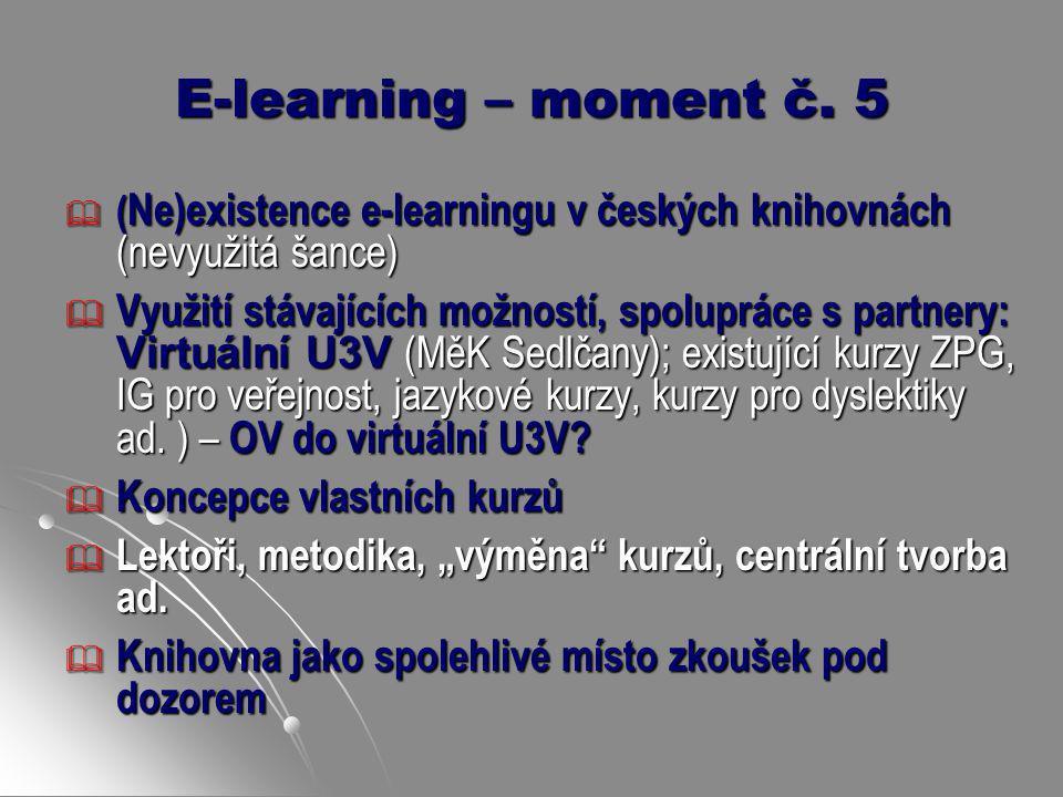 E-learning – moment č. 5  ( Ne)existence e-learningu v českých knihovnách (nevyužitá šance)  Využití stávajících možností, spolupráce s partnery: Vi