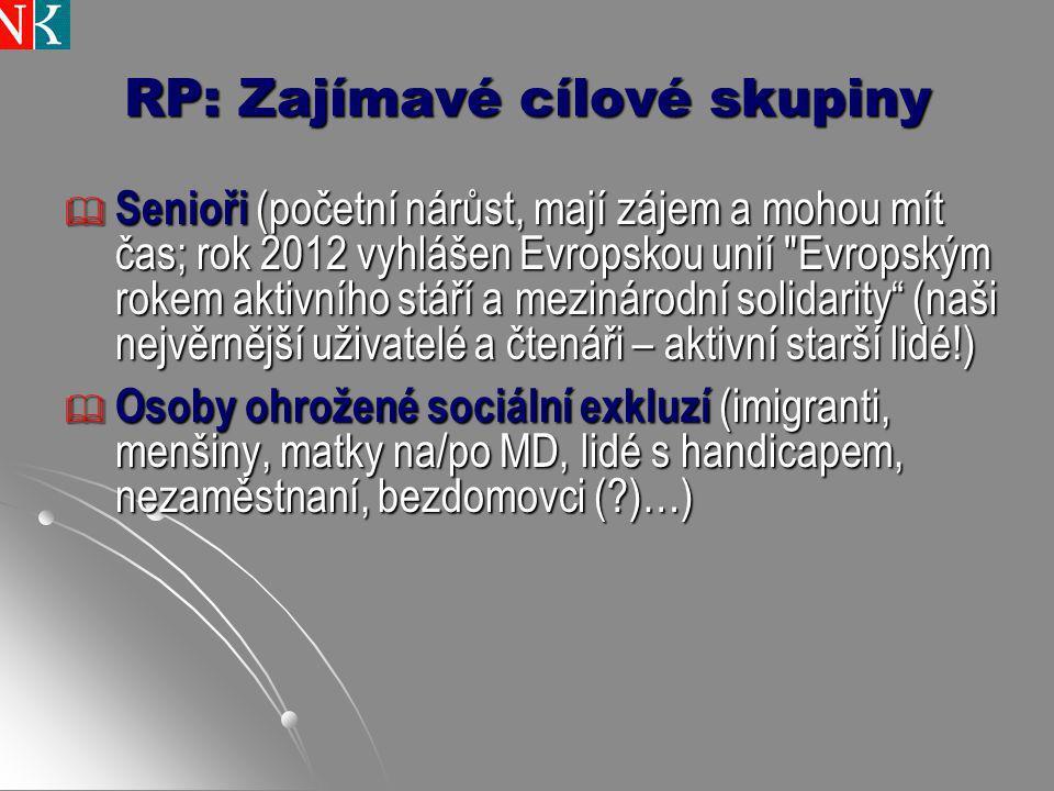 RP: Zajímavé cílové skupiny  Senioři (početní nárůst, mají zájem a mohou mít čas; rok 2012 vyhlášen Evropskou unií