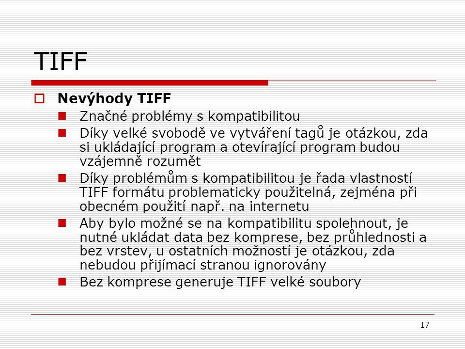 17 TIFF  Nevýhody TIFF Značné problémy s kompatibilitou Díky velké svobodě ve vytváření tagů je otázkou, zda si ukládající program a otevírající prog