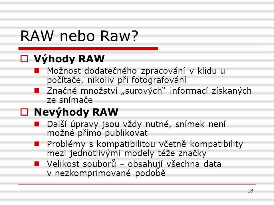 """18 RAW nebo Raw?  Výhody RAW Možnost dodatečného zpracování v klidu u počítače, nikoliv při fotografování Značné množství """"surových"""" informací získan"""