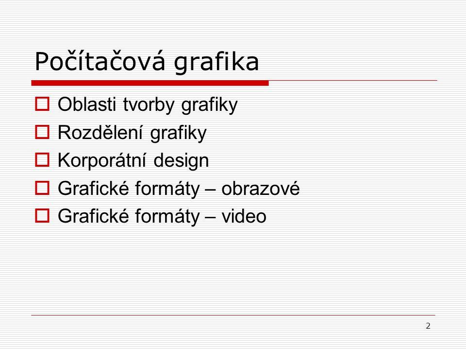 2 Počítačová grafika  Oblasti tvorby grafiky  Rozdělení grafiky  Korporátní design  Grafické formáty – obrazové  Grafické formáty – video