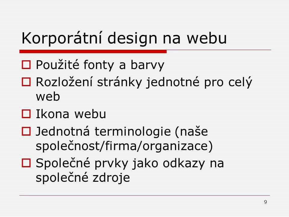 9 Korporátní design na webu  Použité fonty a barvy  Rozložení stránky jednotné pro celý web  Ikona webu  Jednotná terminologie (naše společnost/fi