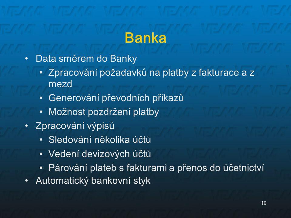 10 Banka Data směrem do Banky Zpracování požadavků na platby z fakturace a z mezd Generování převodních příkazů Možnost pozdržení platby Zpracování vý