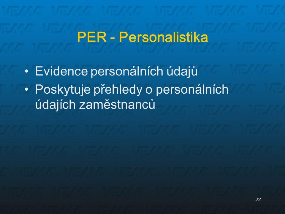 22 PER - Personalistika Evidence personálních údajů Poskytuje přehledy o personálních údajích zaměstnanců