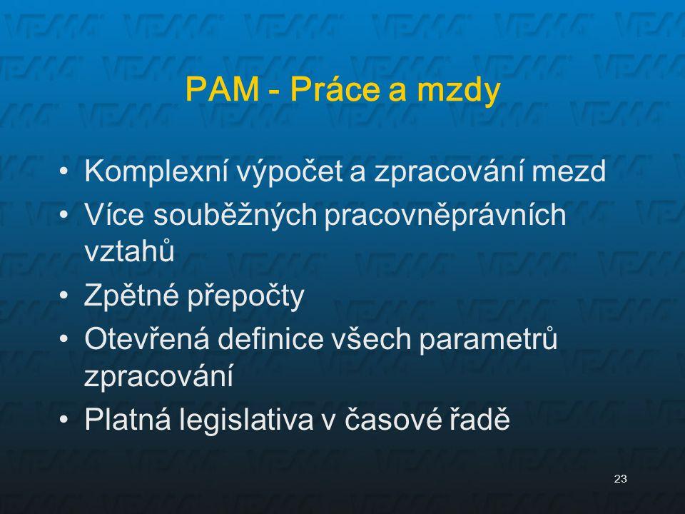 23 PAM - Práce a mzdy Komplexní výpočet a zpracování mezd Více souběžných pracovněprávních vztahů Zpětné přepočty Otevřená definice všech parametrů zp