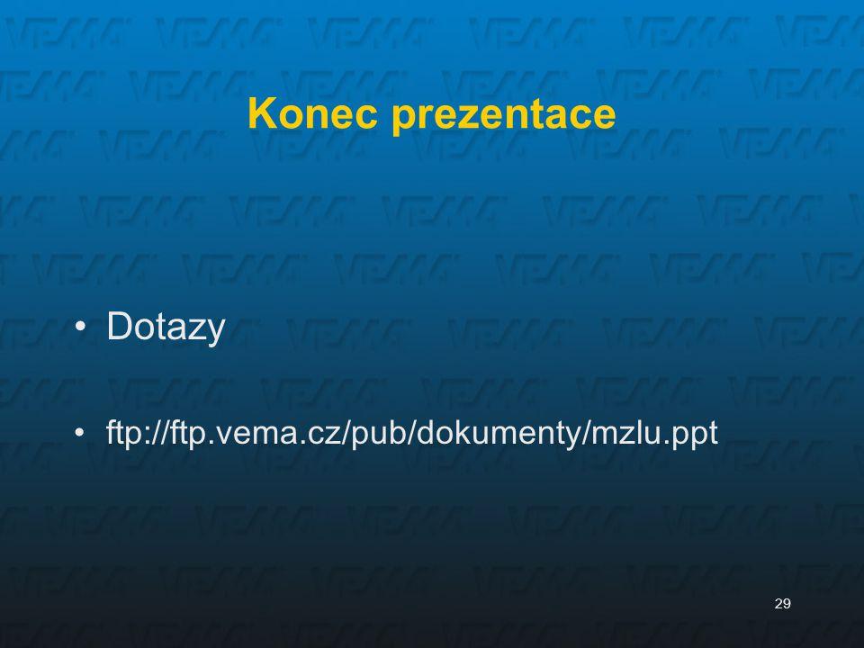 29 Konec prezentace Dotazy ftp://ftp.vema.cz/pub/dokumenty/mzlu.ppt