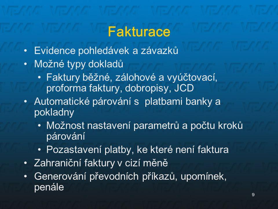 9 Fakturace Evidence pohledávek a závazků Možné typy dokladů Faktury běžné, zálohové a vyúčtovací, proforma faktury, dobropisy, JCD Automatické párová