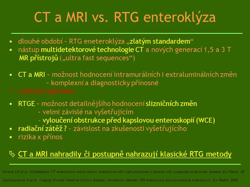 """CT a MRI vs. RTG enteroklýza dlouhé období – RTG eneteroklýza """"zlatým standardem"""" nástup multidetektorové technologie CT a nových generací 1,5 a 3 T M"""
