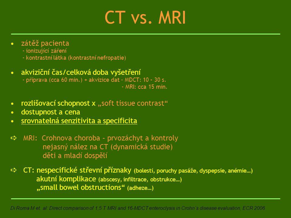 CT vs. MRI zátěž pacienta - ionizující záření - kontrastní látka (kontrastní nefropatie) akviziční čas/celková doba vyšetření - příprava (cca 60 min.)