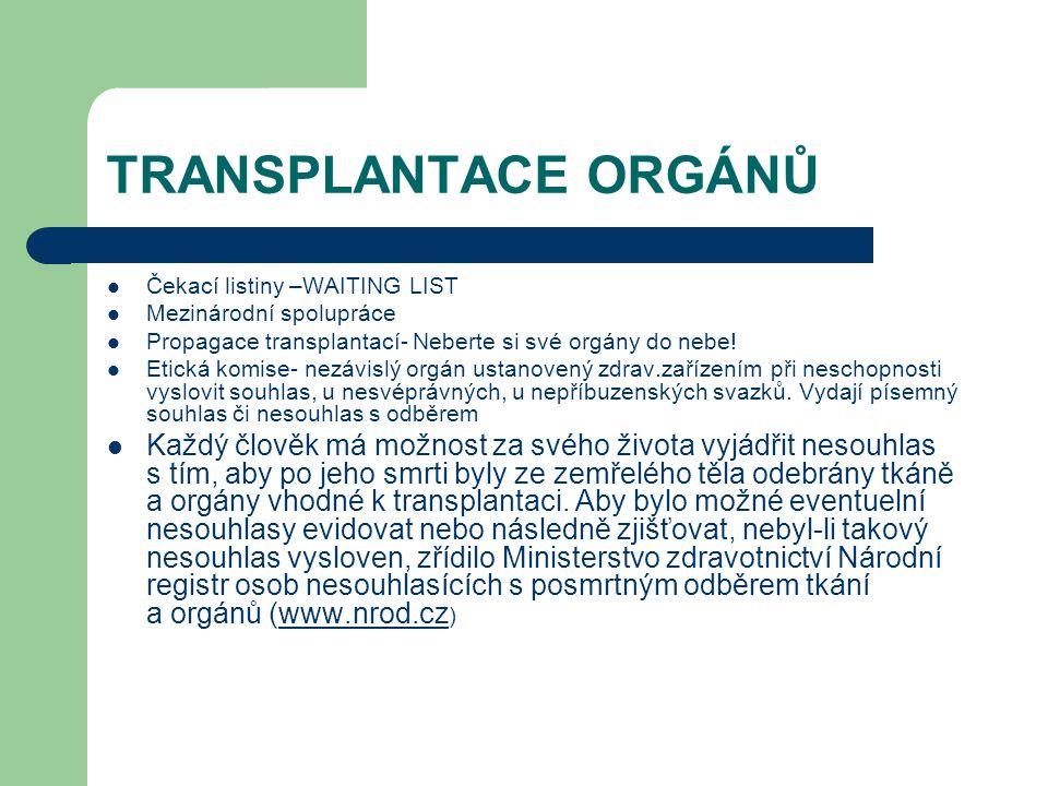 TRANSPLANTACE ORGÁNŮ Čekací listiny –WAITING LIST Mezinárodní spolupráce Propagace transplantací- Neberte si své orgány do nebe! Etická komise- nezávi