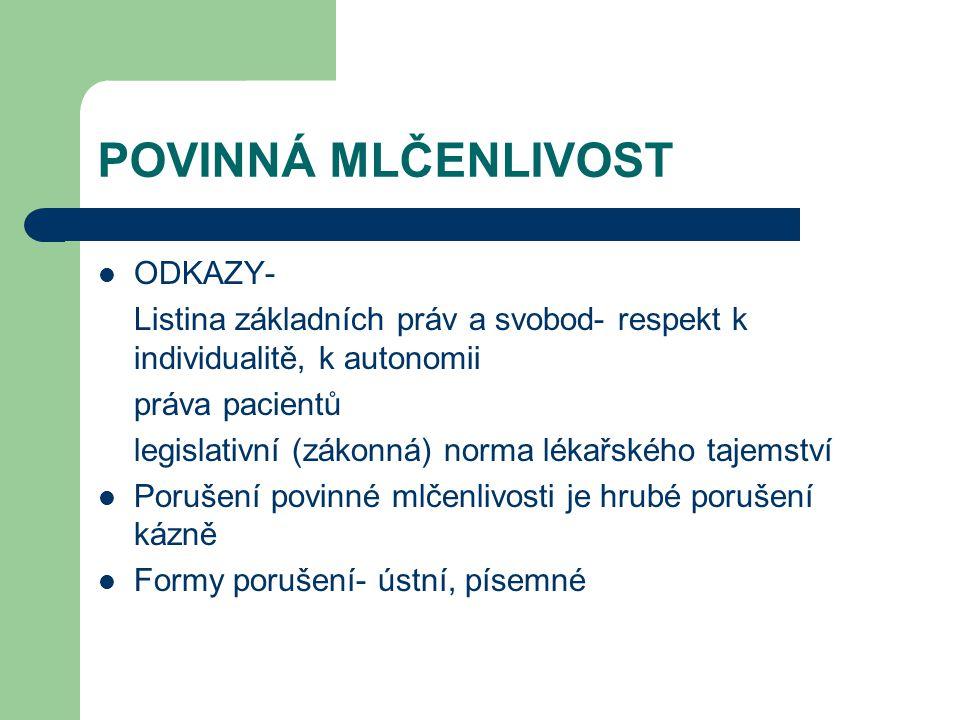 POVINNÁ MLČENLIVOST ODKAZY- Listina základních práv a svobod- respekt k individualitě, k autonomii práva pacientů legislativní (zákonná) norma lékařsk