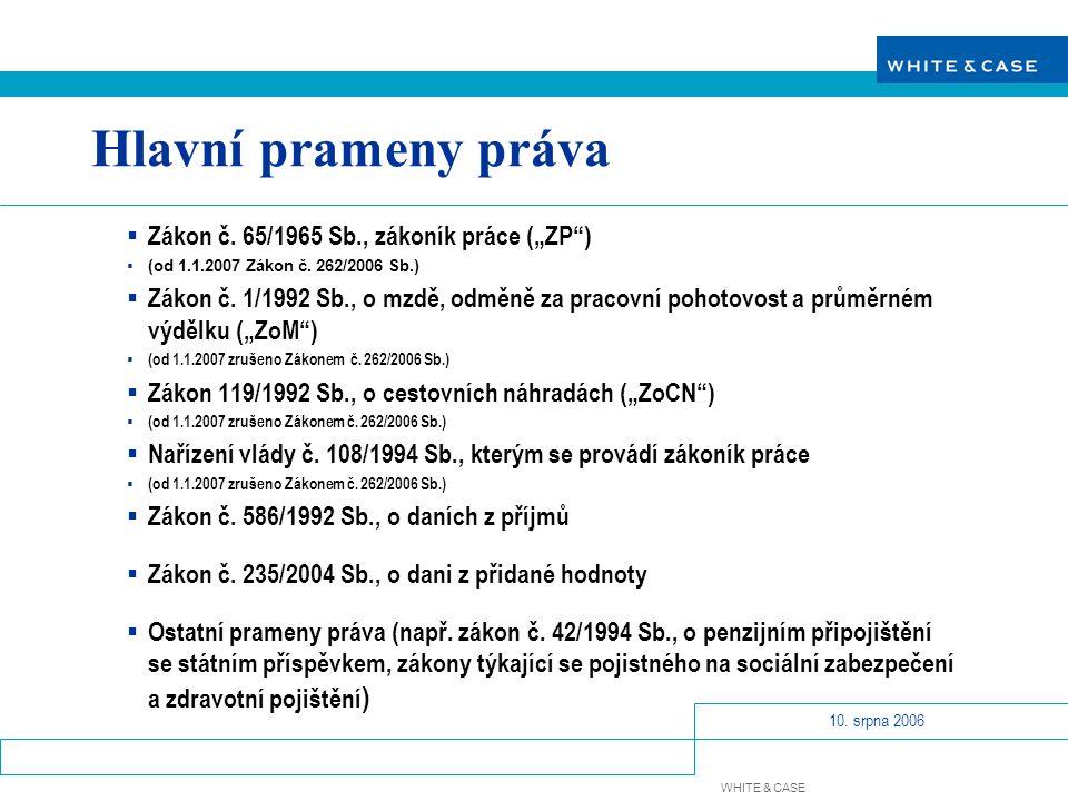 WHITE & CASE 10.srpna 2006 Hlavní prameny práva  Zákon č.