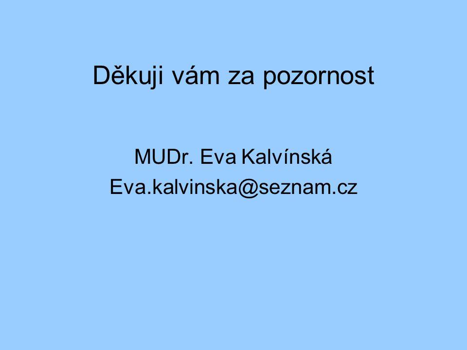 Děkuji vám za pozornost MUDr. Eva Kalvínská Eva.kalvinska@seznam.cz