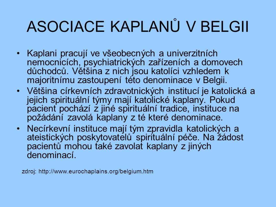 ASOCIACE KAPLANŮ V BELGII Kaplani pracují ve všeobecných a univerzitních nemocnicích, psychiatrických zařízeních a domovech důchodců.