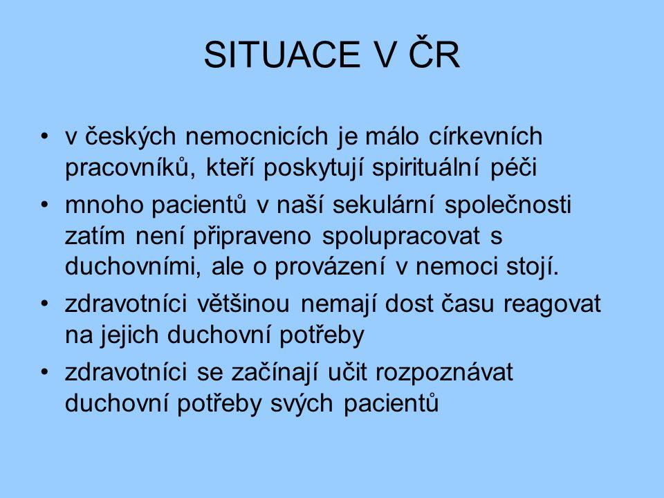 SITUACE V ČR v českých nemocnicích je málo církevních pracovníků, kteří poskytují spirituální péči mnoho pacientů v naší sekulární společnosti zatím není připraveno spolupracovat s duchovními, ale o provázení v nemoci stojí.