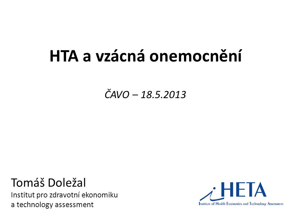 HTA a vzácná onemocnění ČAVO – 18.5.2013 Tomáš Doležal Institut pro zdravotní ekonomiku a technology assessment