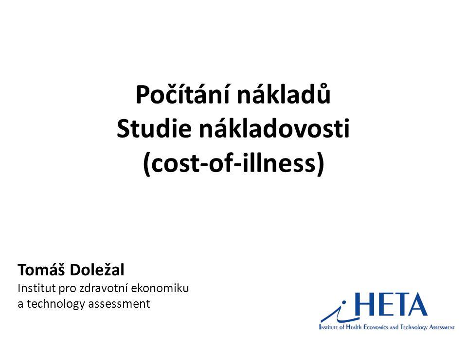 Počítání nákladů Studie nákladovosti (cost-of-illness) Tomáš Doležal Institut pro zdravotní ekonomiku a technology assessment