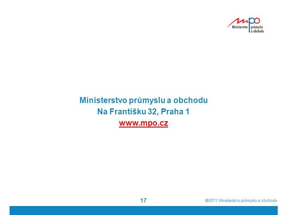  2011  Ministerstvo průmyslu a obchodu 17 Ministerstvo průmyslu a obchodu Na Františku 32, Praha 1 www.mpo.cz