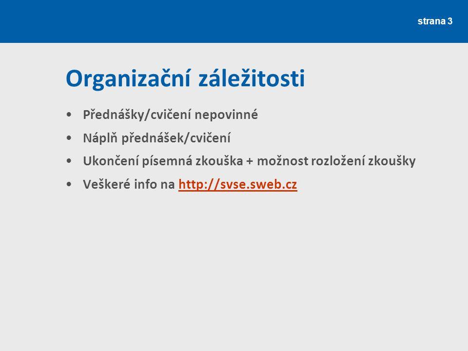 Zdroje ke studiu Přednášky: Rejnuš, O.: Peněžní ekonomie (Finanční trhy), CERM, 2012 Cvičení: Videokurz Finanční matematika a publikace Šoba, O., Širůček, M., Ptáček, R.