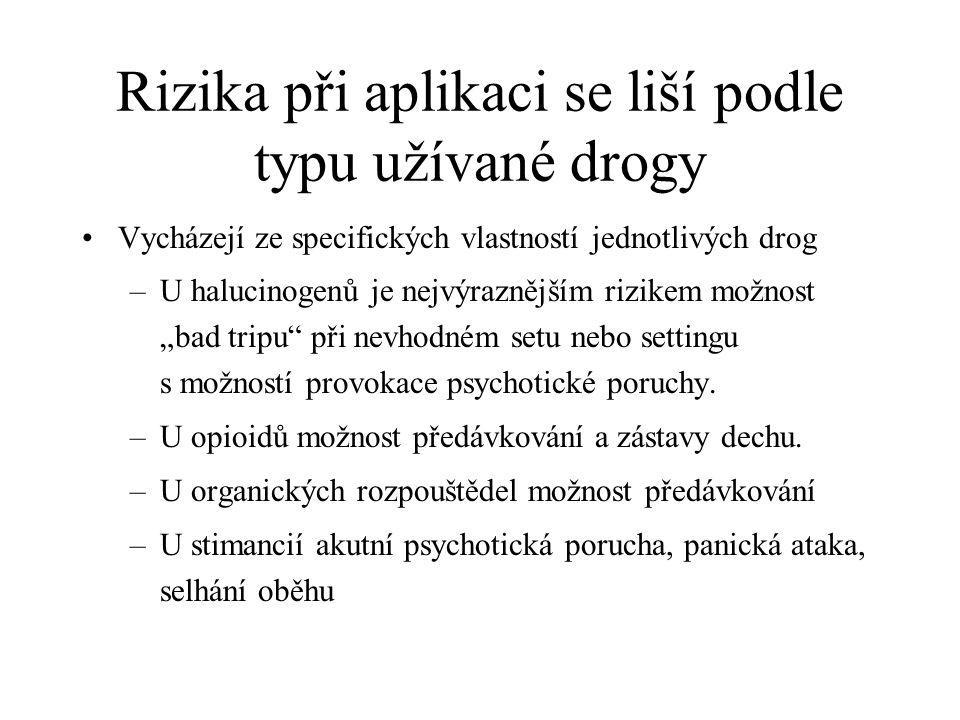 Rizika při aplikaci se liší podle typu užívané drogy Vycházejí ze specifických vlastností jednotlivých drog –U halucinogenů je nejvýraznějším rizikem