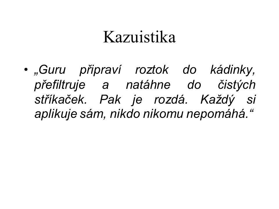 """Kazuistika """"Guru připraví roztok do kádinky, přefiltruje a natáhne do čistých stříkaček. Pak je rozdá. Každý si aplikuje sám, nikdo nikomu nepomáhá."""""""