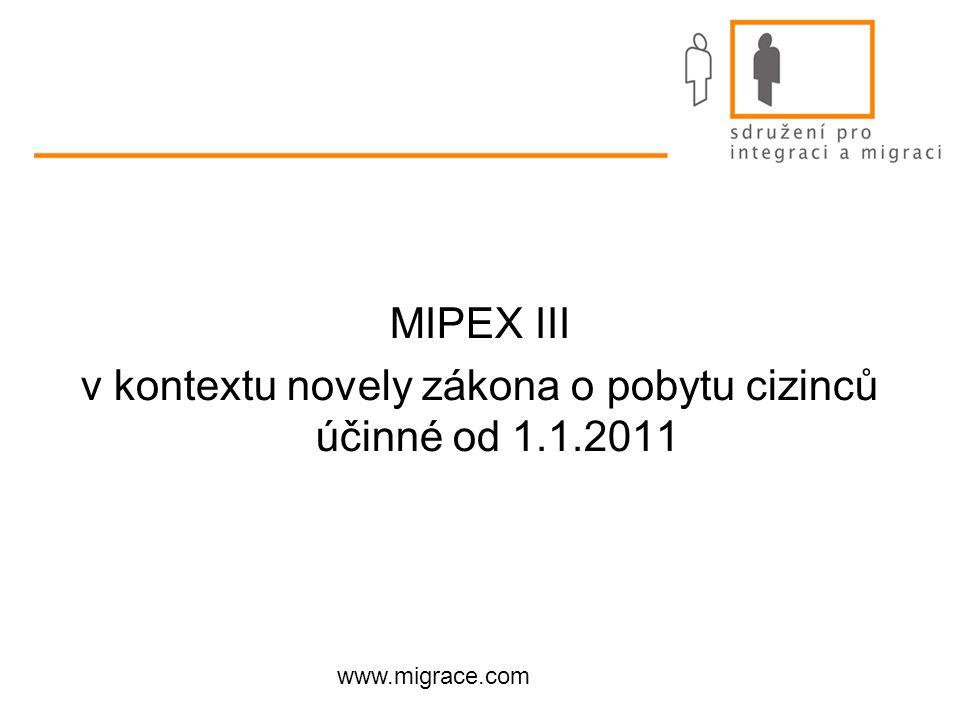 www.migrace.com MIPEX III v kontextu novely zákona o pobytu cizinců účinné od 1.1.2011